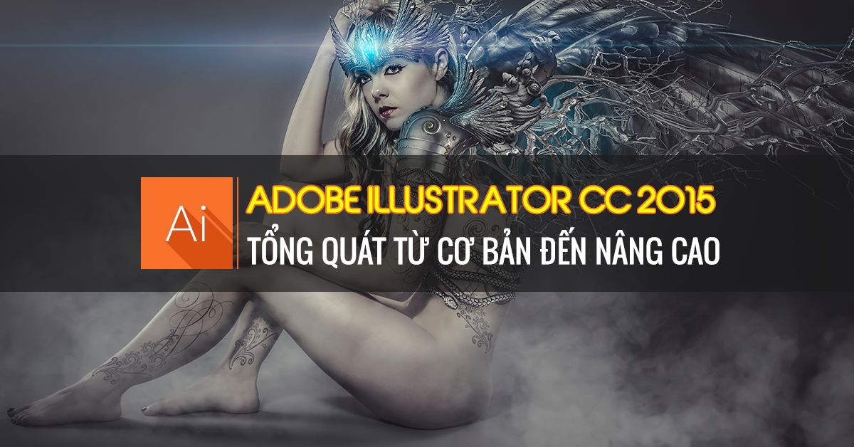 Adobe Illustrator CC 2015 - Tổng quát cơ bản đến nâng cao